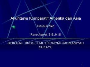 Akuntansi Komparatif Amerika dan Asia Disusun oleh Rano