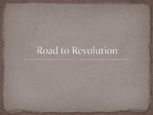 Road to Revolution Discussion Why do revolutions happen