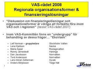 VASrdet 2008 Regionala organisationsformer finansieringslsningar Diskussion om finansieringslsningar