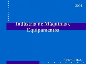 2004 Indstria de Mquinas e Equipamentos DEEEABIMAQ Indstria