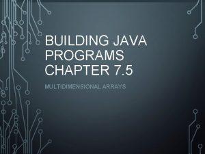 BUILDING JAVA PROGRAMS CHAPTER 7 5 MULTIDIMENSIONAL ARRAYS
