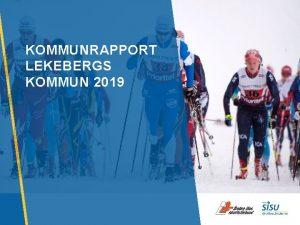 KOMMUNRAPPORT LEKEBERGS KOMMUN 2019 STRATEGI 2025 OM RAPPORTEN
