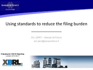 Using standards to reduce the filing burden Eric