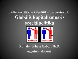 Differencilt szocilpolitikai ismeretek II Globlis kapitalizmus s szocilpolitika