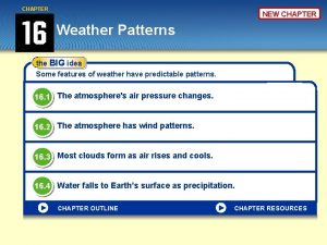 CHAPTER NEW CHAPTER Weather Patterns the BIG idea