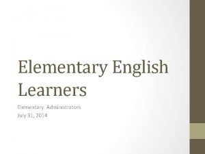 Elementary English Learners Elementary Administrators July 31 2014