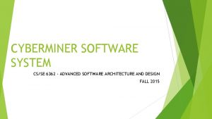 CYBERMINER SOFTWARE SYSTEM CSSE 6362 ADVANCED SOFTWARE ARCHITECTURE