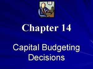 Chapter 14 Capital Budgeting Decisions Capital Budgeting How
