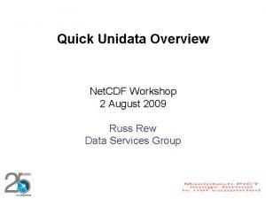 Quick Unidata Overview Net CDF Workshop 2 August