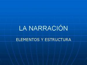 LA NARRACIN ELEMENTOS Y ESTRUCTURA CONCEPTO La narracin
