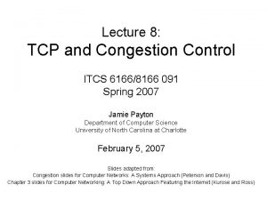 Lecture 8 TCP and Congestion Control ITCS 61668166