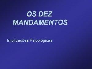 OS DEZ MANDAMENTOS Implicaes Psicolgicas OS MANDAMENTOS Tbuas