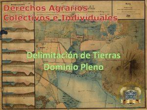 Derechos Agrarios Colectivos e Individuales Delimitacin de Tierras