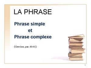 LA PHRASE Phrase simple et Phrase complexe Grevisse