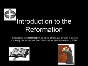 Introduction to the Reformation Understand the Reformation as