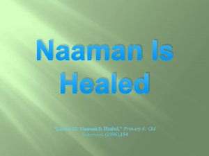 Naaman Is Healed Lesson 35 Naaman Is Healed