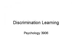 Discrimination Learning Psychology 3906 Introduction Discrimination and classification