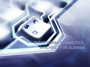 ELECTRONIC COMMERCE A NOVELTY IN ALBANIA AUTHORS P