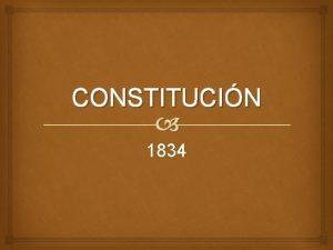 CONSTITUCIN 1834 Fue la cuarta carta magna del