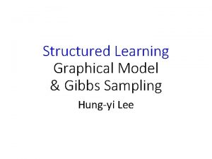Structured Learning Graphical Model Gibbs Sampling Hungyi Lee