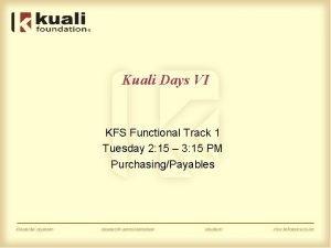 Kuali Days VI KFS Functional Track 1 Tuesday