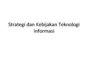 Strategi dan Kebijakan Teknologi Informasi Definisi Strategi Strategi