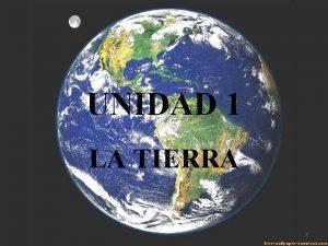 UNIDAD 1 LA TIERRA 1 NDICE 1 CARACTERSTICAS