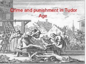 Crime and punishment in Tudor Age A small