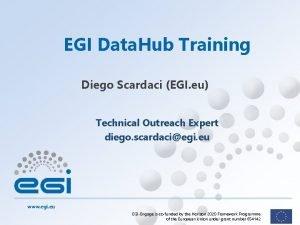 EGI Data Hub Training Diego Scardaci EGI eu