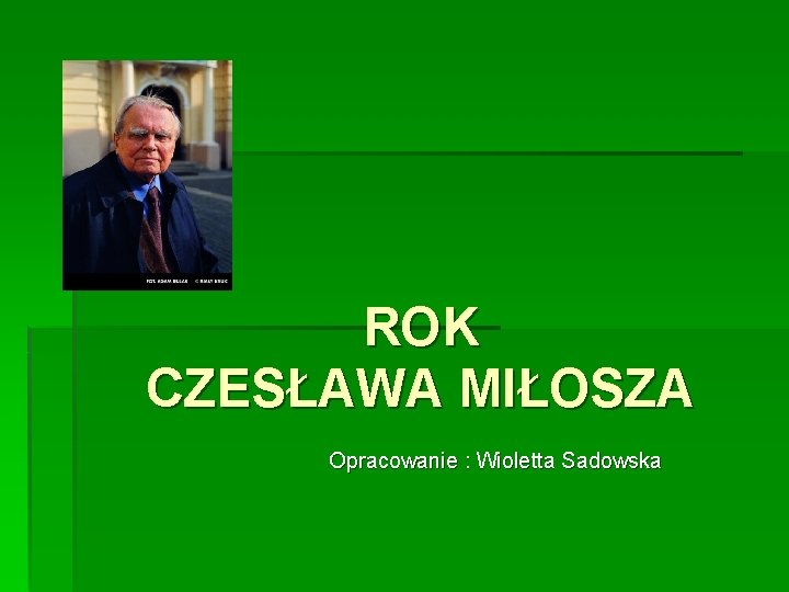 ROK CZESAWA MIOSZA Opracowanie Wioletta Sadowska Oficjalne strony