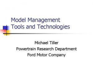Model Management Tools and Technologies Michael Tiller Powertrain