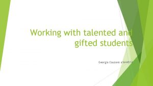 Working with talented and gifted students Georgia Couzens