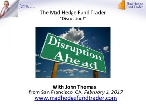 The Mad Hedge Fund Trader Disruption With John