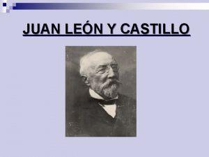 JUAN LEN Y CASTILLO NDICE Biografa Obras Otros