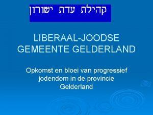 LIBERAALJOODSE GEMEENTE GELDERLAND Opkomst en bloei van progressief