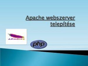 Apache webszerver teleptse Bevezets v Az Apache webszervernek