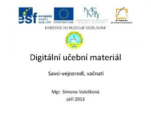 Digitln uebn materil Savcivejcorod vanat Mgr Simona Valokov