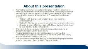 About this presentation The visiting team chair presentation