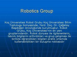 Robotics Group Ko niversitesi Robot Grubu Ko niversitesi