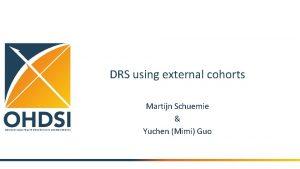 DRS using external cohorts Martijn Schuemie Yuchen Mimi