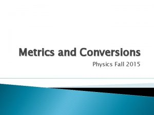 Metrics and Conversions Physics Fall 2015 Multiplying fractions
