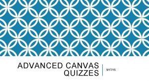 ADVANCED CANVAS QUIZZES 91715 DESCRIPTION qcreate graded quizzes