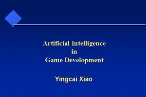 Artificial Intelligence in Game Development Yingcai Xiao Artificial