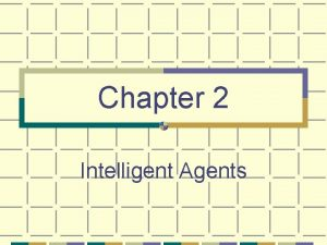 Chapter 2 Intelligent Agents Chapter 2 Intelligent Agents