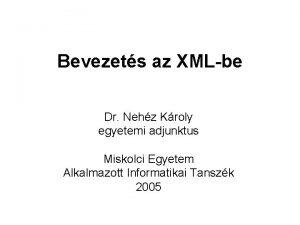 Bevezets az XMLbe Dr Nehz Kroly egyetemi adjunktus
