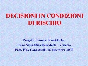 DECISIONI IN CONDIZIONI DI RISCHIO Progetto Lauree Scientifiche