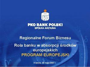 Regionalne Forum Biznesu Rola banku w absorpcji rodkw