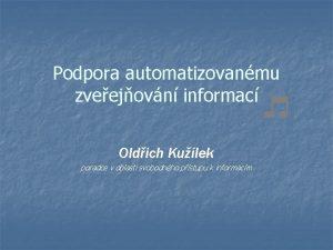 Podpora automatizovanmu zveejovn informac Oldich Kulek poradce v