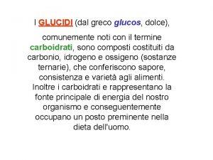 I GLUCIDI dal greco glucos dolce GLUCIDI comunemente