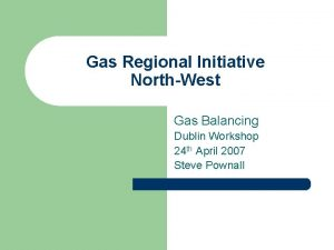 Gas Regional Initiative NorthWest Gas Balancing Dublin Workshop